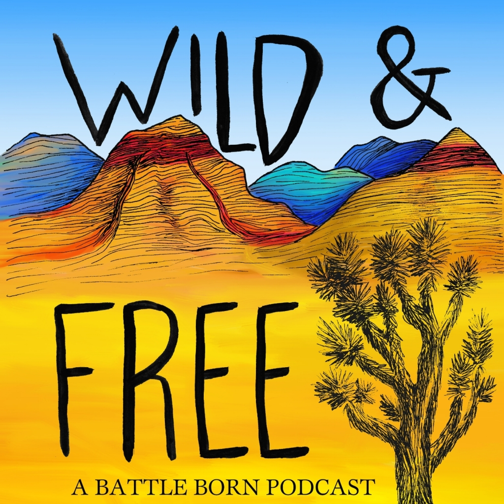 picture of mountains and joshua tree with the text 'Wild & Free: A Battle Born Podcast'